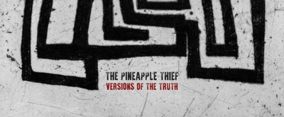 The Pineapple Thief Announce New Album VERSIONS OF THE TRUTH