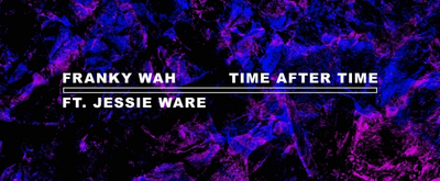 Franky Wah Partners with Jessie Ware for New Release 'Time After Time'