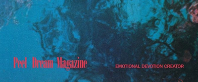 Peel Dream Magazine Shares 'Emotional Devotion Creator' from Forthcoming LP