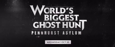 WORLD'S BIGGEST GHOST HUNT: PENNHURST ASYLUM to Air on A&E on October 30
