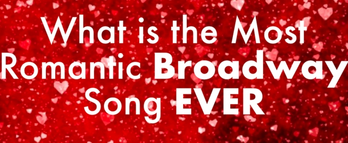 BWW Exclusive: What Is the Greatest Broadway Love Song Ever Written? 1200+ Stars Decide!