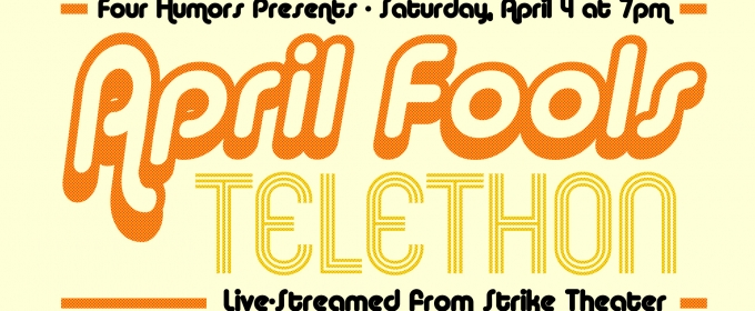 Four Humors Theater Will Now Present the APRIL FOOLS TELETHON
