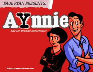 PIT Presents Premiere Production Of Plucky Paul Ryan Parody AYNNIE THE LIL' ORPHAN OBJECTIVIST