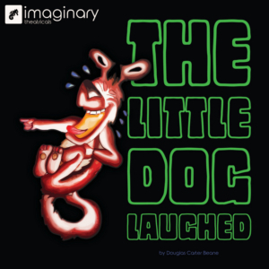 Imaginary Theatricals Presents Douglas Carter Beane's THE LITTLE DOG LAUGHED