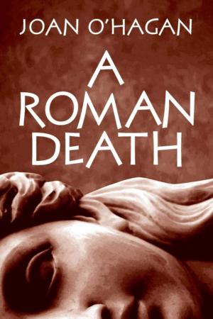 Black Quill Announces Joan O'Hagan's Historical Thriller A ROMAN DEATH