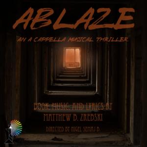 PrismHouse Theatre Company Presents ABLAZE: An A Cappella Musical Thriller At The New Ohio Theatre