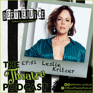 The Theatre Podcast With Alan Seales Welcomes BEETLEJUICE Star Leslie Kritzer