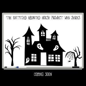 World Premiere Of The Untitled Haunted House Project Web Series Announced