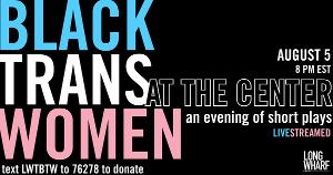 Long Wharf Theatre Presents BLACK TRANS WOMEN AT THE CENTER: AN EVENING OF SHORT PLAYS