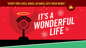 Metro Theater Company Presents IT'S A WONDERFUL LIFE At The Grandel Theatre