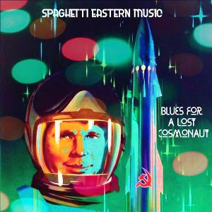 Spaghetti Eastern Music Releases 'Blues For A Lost Cosmonaut'