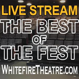 Whitefire Theatre to Present BEST OF THE FEST Live Streams