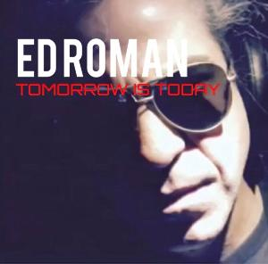 "Seize The Day With Ed Roman's New Single ""Tomorrow Is Today"""