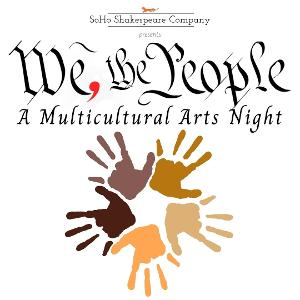 SoHo Shakespeare Company Presents WE, THE PEOPLE: A Multicultural Arts Night