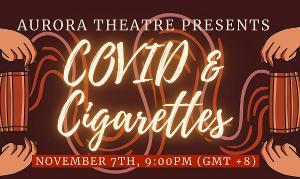 Aurora Theatre Presents COVID & CIGARETTES: A Collection Of Virtual 10-Minute Plays