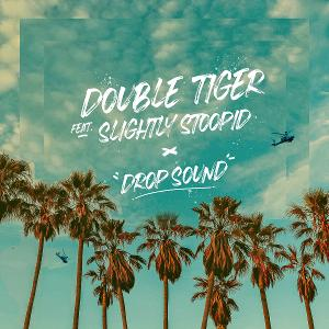 Double Tiger Drops New Single 'Drop Sound' Feat. Slightly Stoopid