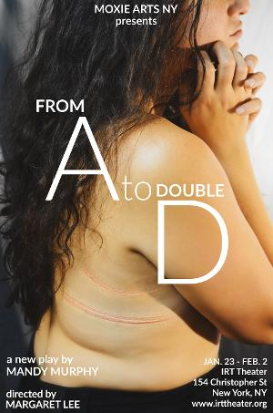 Moxie Arts Presents FROM A TO DOUBLE D At IRT Theater