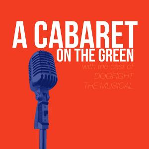 Elm Street Presents A CABARET ON THE GREEN Featuring the Cast of DOGFIGHT THE MUSICAL