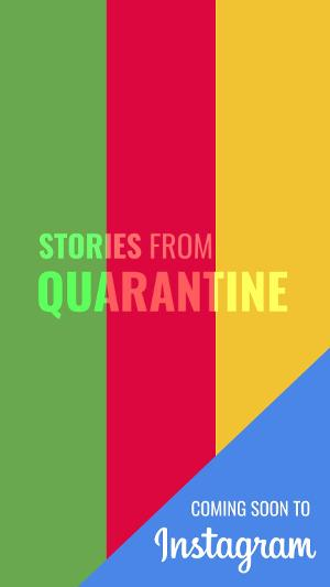 Introducing STORIES FROM QUARANTINE - A Socially Distanced IGTV Series
