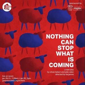 New Play NOTHING CAN STOP WHAT IS COMING Debuts January 29