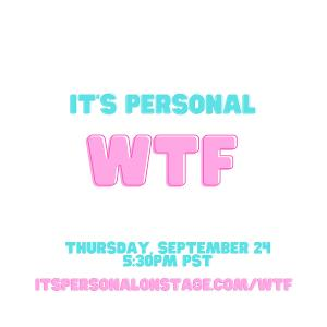 Online Storytelling Show IT'S PERSONAL: WTF to be Presented This Week