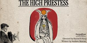 THE HIGH PRIESTESS to be Livestreamed by Permafrost Theatre Collective