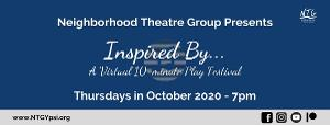 Neighborhood Theatre Group Presents INSPIRED BY... A VIRTUAL 10 MINUTE PLAY FESTIVAL