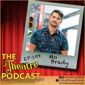 Podcast Exclusive: The Theatre Podcast With Alan Seales Welcomes Mo Brady