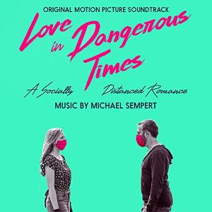 Michael Sempert's Soundtrack To LOVE IN DANGEROUS TIMES Now Available