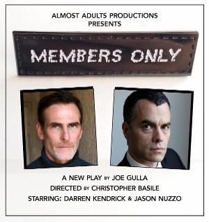 Almost Adults Productions Presents Joe Gulla's MEMBERS ONLY