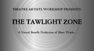 Theatre Artists Workshop Announces THE TAWLIGHT ZONE