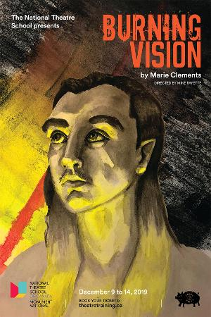 The National Theatre School of Canada Presents BURNING VISION - Pay What You Think