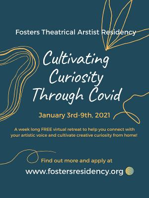 Fosters Theatrical Artist Residency Announces CULTIVATING CURIOSITY THROUGH COVID