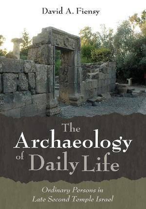 David A. Fiensy Releases New History Book THE ARCHAEOLOGY OF DAILY LIFE