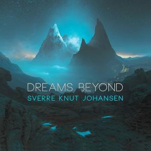Sverre Knut Johansen Releases DREAMS BEYOND