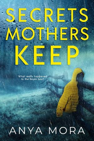 Anya Mora Releases New Domestic Suspense/Thriller SECRETS MOTHERS KEEP