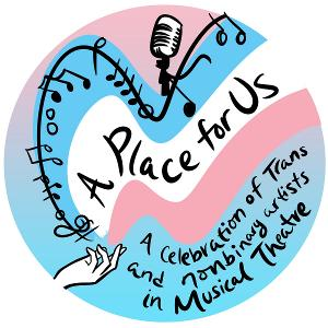 Shakina Nayfack, L Morgan Lee, Ezra Menas and More Join A PLACE FOR US: A Virtual Concert Celebrating Trans and Nonbinary Voices in Musical Theatre