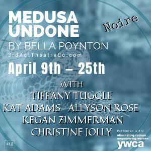 MEDUSA UNDONE Comes to 3rd Act Theatre Company