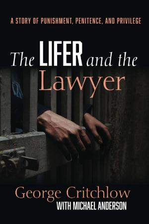 George Critchlow Releases New Memoir THE LIFER AND THE LAWYER