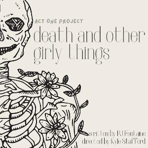 Act One Project Releases Tickets For DEATH AND OTHER GIRLY THINGS