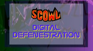 SCOWL Announces Monthly Web Series SCOWL: Digital Defenestration!