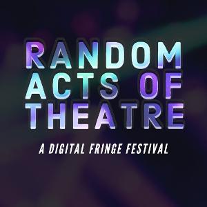 Random Acts of Theatre Announces Digital Fringe Festival