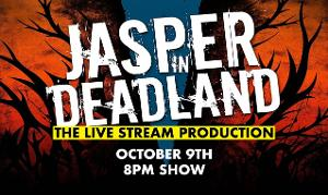JASPER IN DEADLAND Will Be Live-Streamed to Benefit The Actors Fund
