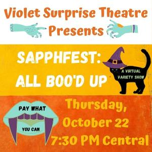 Violet Surprise Theatre Presents SAPPHFEST: ALL BOO'D UP