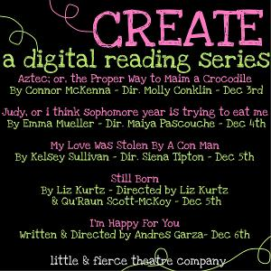 Little & Fierce Theatre Company Presents CREATE: A Digital Reading Series