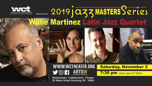 Westchester Collaborative Theater WCT's Jazz Masters Series  Presents The Willie Martinez Latin Jazz Quartet