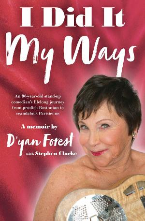 Cabaret Artist, Stand-Up Comedian D'yan Forest Releases New Autobiography I DID IT MY WAYS