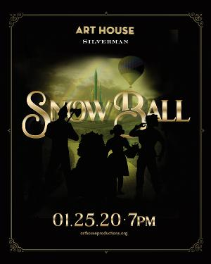 Art House Productions Presents SNOW BALL 2020