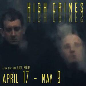 Rude Mechs Presents New Work HIGH CRIMES