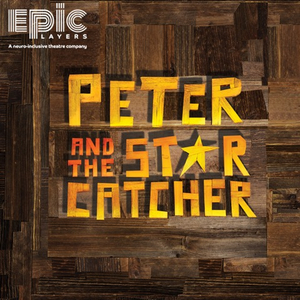 EPIC Players Inclusion Company To Present A Neuro-Inclusive Adaptation Of PETER AND THE STARCATCHER